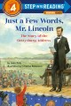 Cover for Just a Few Words, Mr. Lincoln: The Story of the Gettysburg Address