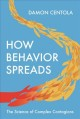 Cover for How behavior spreads: the science of complex contagions