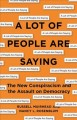 Cover for A Lot of People Are Saying: The New Conspiracism and the Assault on Democra...