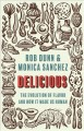 Cover for Delicious: the evolution of flavor and how it made us human