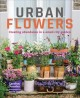 Cover for Urban flowers: creating abudance in a small city garden
