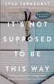 Cover for It's not supposed to be this way: finding unexpected strength when disappoi...