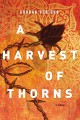 Cover for A harvest of thorns: a novel