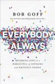 Cover for Everybody always: becoming love in a world full of setbacks and difficult p...