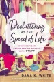 Cover for Decluttering at the speed of life: winning your never-ending battle with st...