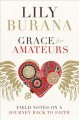 Cover for Grace for amateurs: field notes on a journey back to faith