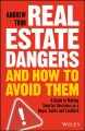 Cover for Real Estate Dangers and How to Avoid Them: A Guide to Making Smarter Decisi...