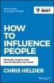 Cover for How to influence people: motivate, inspire and get the results you want