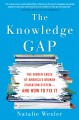 Cover for The knowledge gap: the hidden cause of America's broken education system--a...
