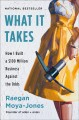 Cover for What it takes: how I built a $100 million business against the odds
