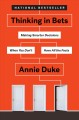 Cover for Thinking in bets: making smarter decisions when you don't have all the fact...