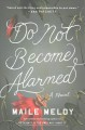 Cover for Do not become alarmed: a novel