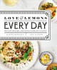 Cover for Love & lemons every day: more than 100 bright, plant-forward recipes for ev...