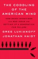Cover for The coddling of the American mind: how good intentions and bad ideas are se...