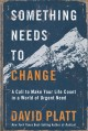 Cover for Something needs to change: a call to make your life count in a world of urg...