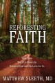 Cover for Reforesting faith: what trees teach us about the nature of God and his love...