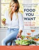 Cover for Food you want: for the life you crave: 100+ healthy, indulgent, and flexibl...