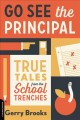 Cover for Go see the principal: true tales from the school trenches