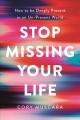Cover for Stop missing your life: how to be deeply present in an unpresent world