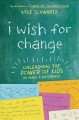 Cover for I Wish for Change: Unleashing the Power of Kids to Make a Difference