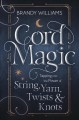 Cover for Cord magic: tapping into the power of string, yarn, twists & knots