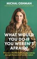 Cover for What Would You Do If You Weren't Afraid?: Discover a Life Filled With Purpo...