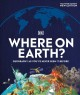 Cover for Where on Earth?: Geography As You've Never Seen It Before