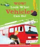 Cover for Wow! Look What Vehicles Can Do!