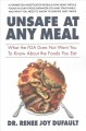 Cover for Unsafe at any meal: what the FDA does not want you to know about the food y...