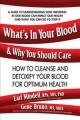 Cover for What's in your blood & why you should care: how to cleanse and detoxify you...