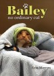 Cover for Bailey, No Ordinary Cat