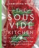 Cover for The sous vide kitchen: techniques, ideas, and more than 100 recipes to cook...