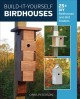 Cover for Build-it-yourself birdhouses: 25+ DIY birdhouses and bird feeders