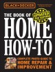 Cover for Black & Decker the book of home how-to: complete photo guide to home repair...