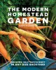 Cover for The modern homestead garden: growing self-sufficiency in any size backyard