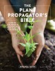 Cover for The Plant Propagator's Bible: A Step by Step Guide to Propagating Every Pla...