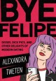 Cover for Bye Felipe: disses, dick pics, and other delights of modern dating