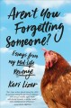 Cover for Aren't you forgetting someone?: essays from my mid-life revenge