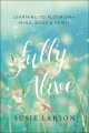 Cover for Fully alive: learning to flourish-- mind, body & spirit