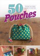 Cover for 50 Pouches: Putting Your Fabric Scraps to Good Use