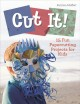 Cover for Cut It!: 15 Fun Papercutting Projects for Kids