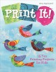 Cover for Print It!: 15 Fun Printing Projects for Kids