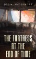 Cover for The fortress at the end of time