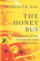 Cover for The Honey Bus: A Memoir of a Girl Saved by Bees