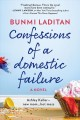 Cover for Confessions of a domestic failure: a novel