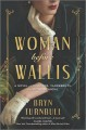 Cover for The Woman Before Wallis: A Novel of Windsors, Vanderbilts, and Royal Scanda...