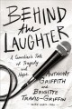 Cover for Behind the laughter: a comedian's tale of tragedy and hope