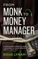 Cover for From monk to money manager: a former monk's financial guide to becoming a l...