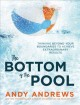 Cover for The bottom of the pool: thinking beyond your boundaries to achieve extraord...