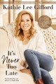 Cover for It's Never Too Late: Make the Next Act of Your Life the Best Act of Your Li...